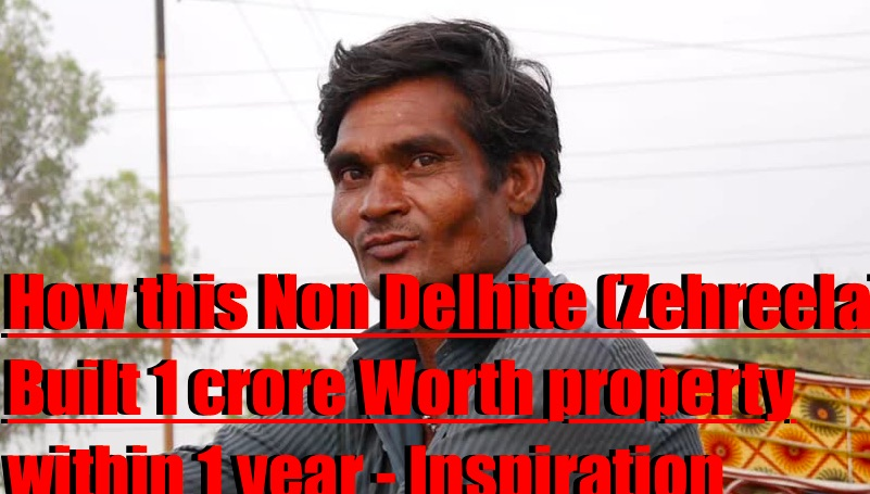 How this Non Delhite (Zehreela) Built 1 crore Worth property within 1 year - Inspiration